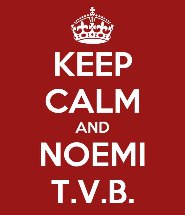 KEEP CALM AND NOEMI T.V.B.