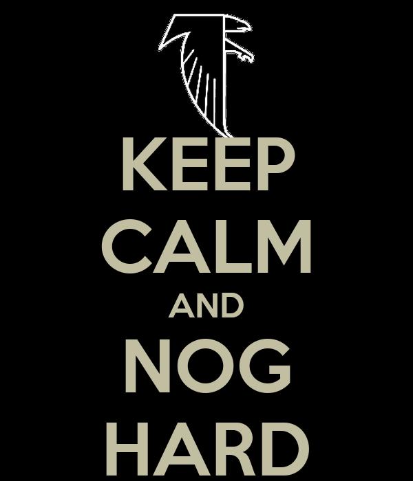 KEEP CALM AND NOG HARD