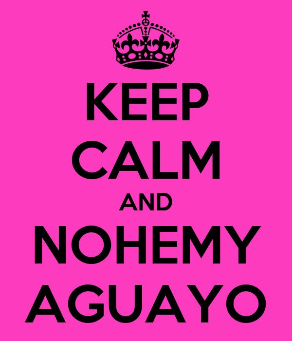 KEEP CALM AND NOHEMY AGUAYO