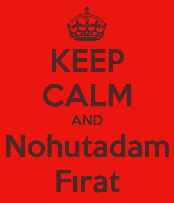 KEEP CALM AND Nohutadam Fırat
