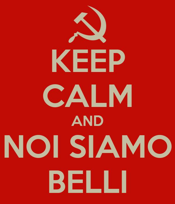 KEEP CALM AND NOI SIAMO BELLI