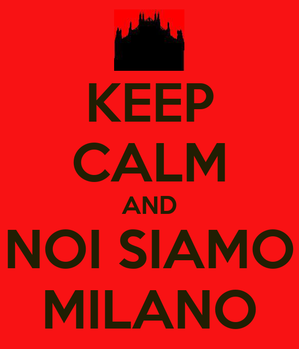 KEEP CALM AND NOI SIAMO MILANO