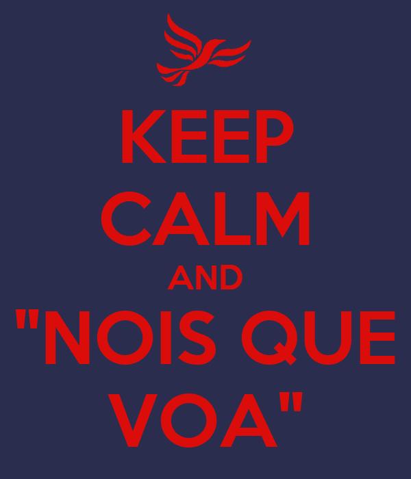 """KEEP CALM AND """"NOIS QUE VOA"""""""
