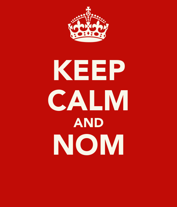 KEEP CALM AND  NOM
