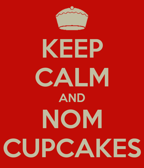 KEEP CALM AND NOM CUPCAKES