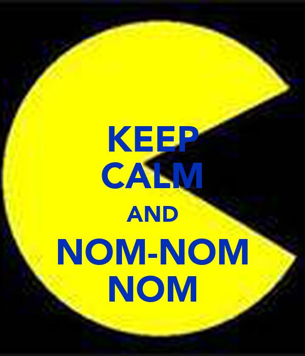 KEEP CALM AND NOM-NOM NOM