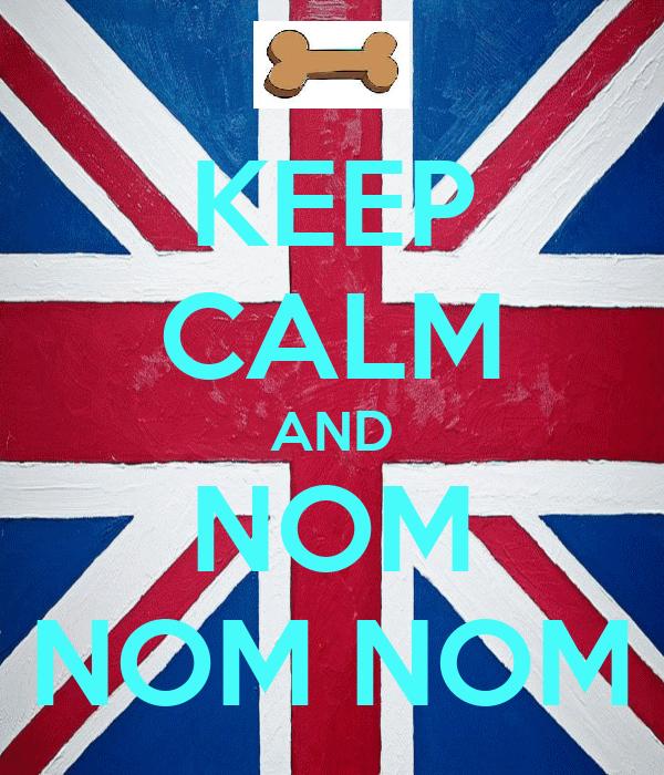 KEEP CALM AND NOM NOM NOM