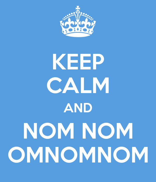 KEEP CALM AND NOM NOM OMNOMNOM