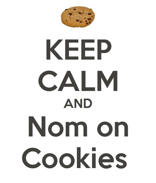 KEEP CALM AND Nom on Cookies