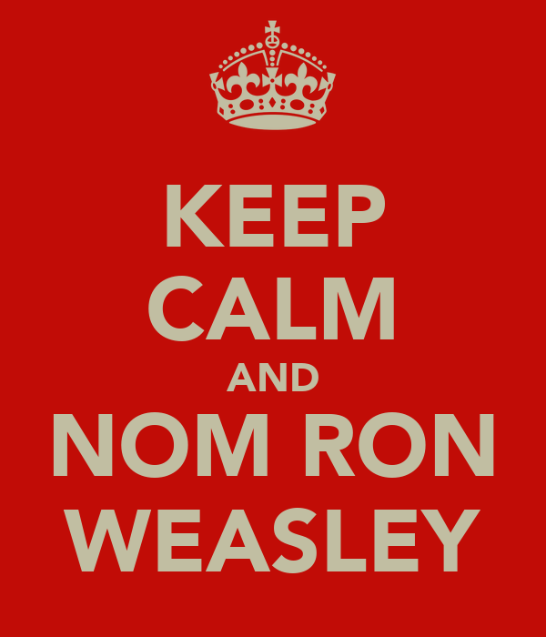 KEEP CALM AND NOM RON WEASLEY