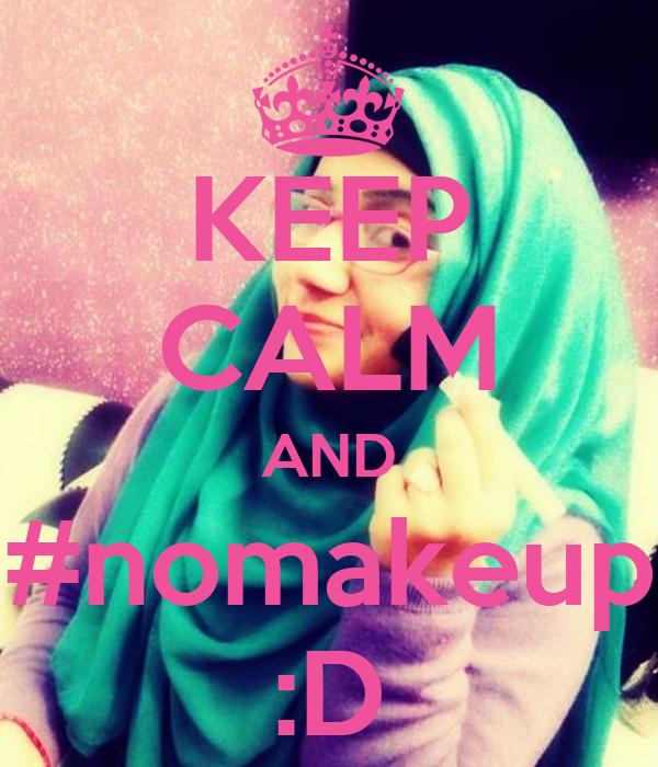 KEEP CALM AND #nomakeup :D