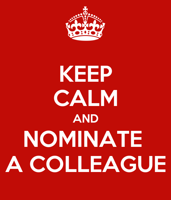 KEEP CALM AND NOMINATE  A COLLEAGUE