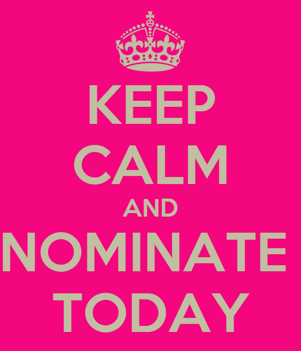 KEEP CALM AND NOMINATE  TODAY