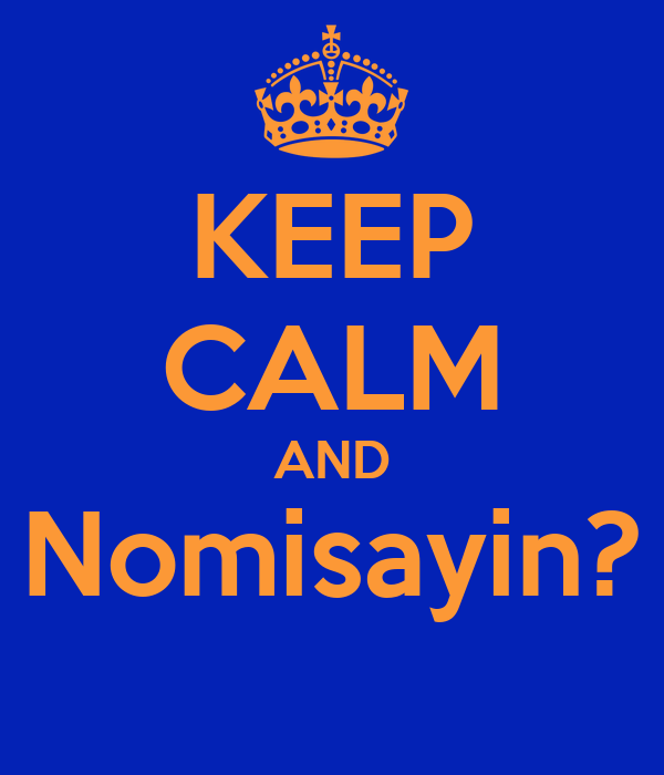 KEEP CALM AND Nomisayin?