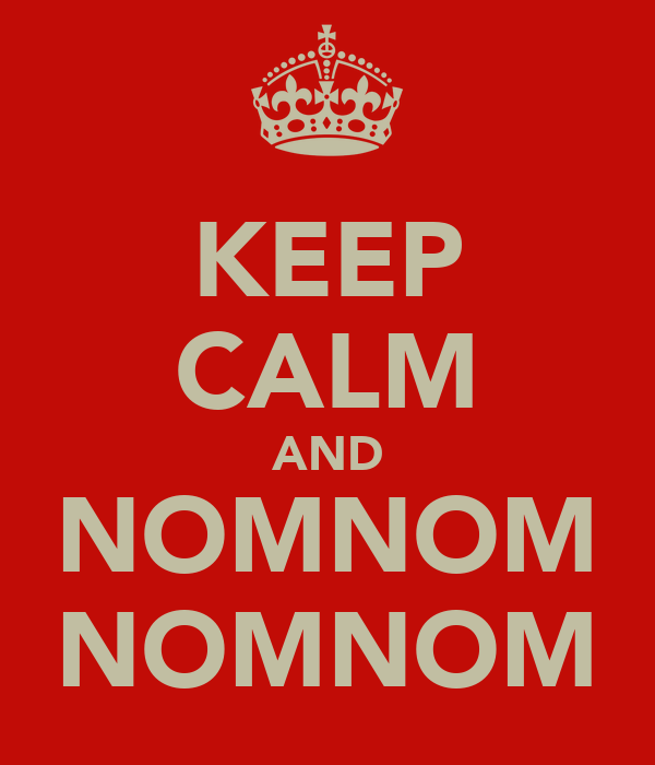 KEEP CALM AND NOMNOM NOMNOM