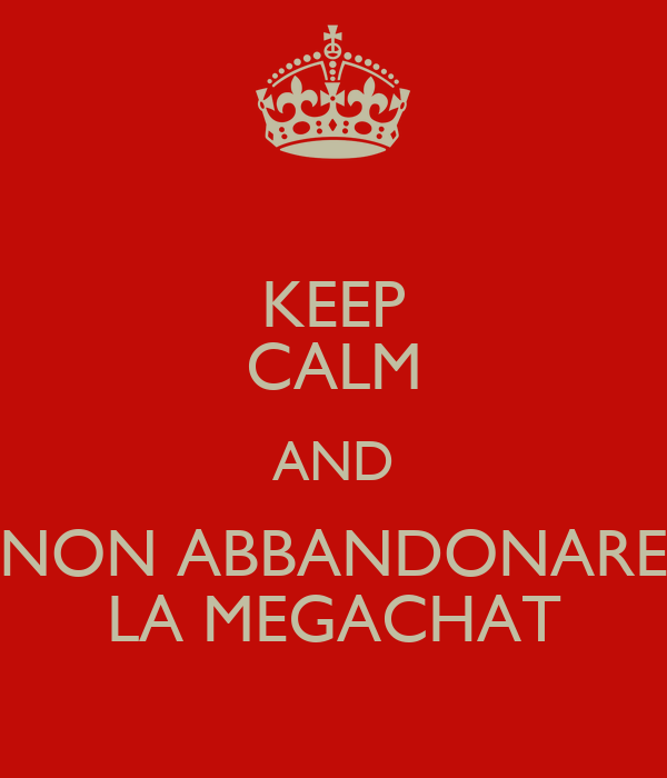 KEEP CALM AND NON ABBANDONARE LA MEGACHAT