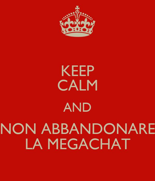 KEEP CALM AND NON ABBANDONARE LA MEGACHAT
