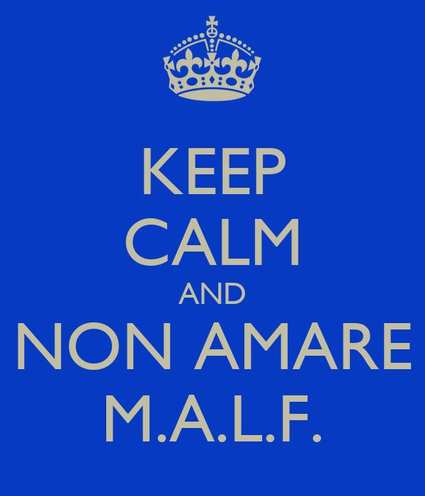 KEEP CALM AND NON AMARE M.A.L.F.