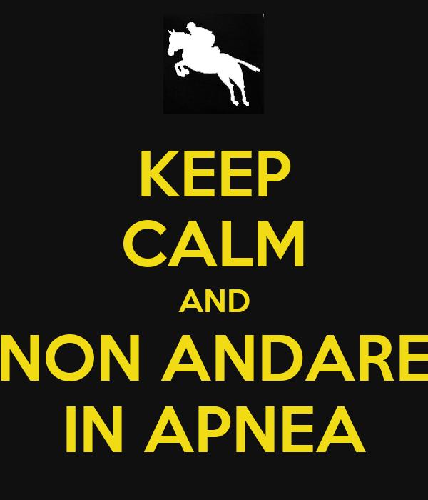 KEEP CALM AND NON ANDARE IN APNEA