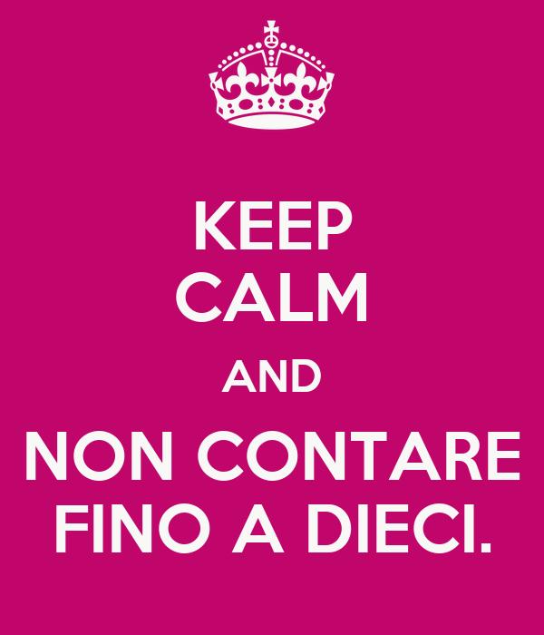 KEEP CALM AND NON CONTARE FINO A DIECI.