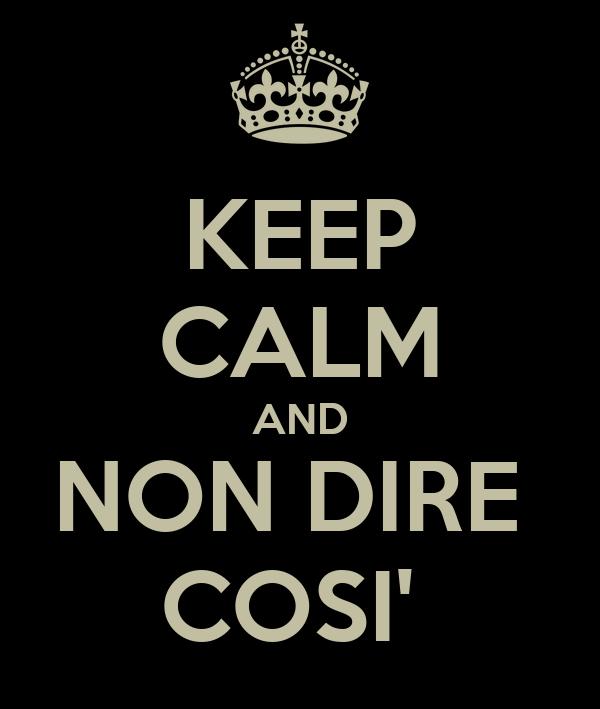KEEP CALM AND NON DIRE  COSI'
