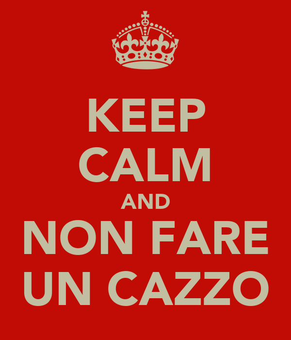 KEEP CALM AND NON FARE UN CAZZO