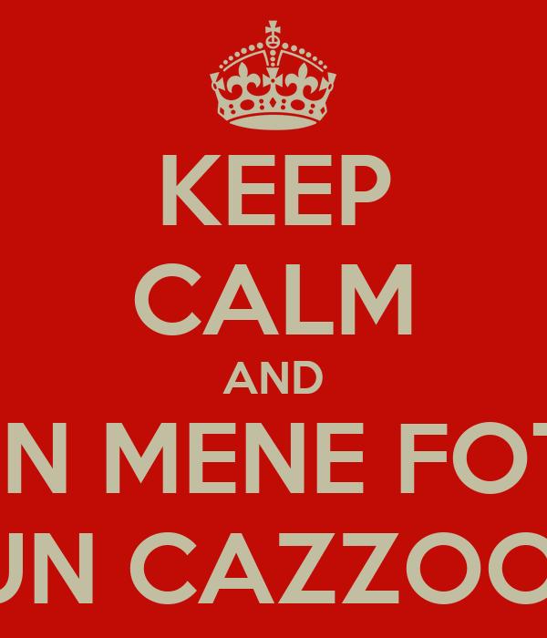 KEEP CALM AND NON MENE FOTTE UN CAZZOO
