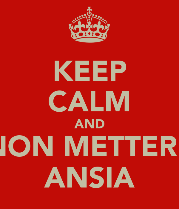 KEEP CALM AND NON METTERE ANSIA