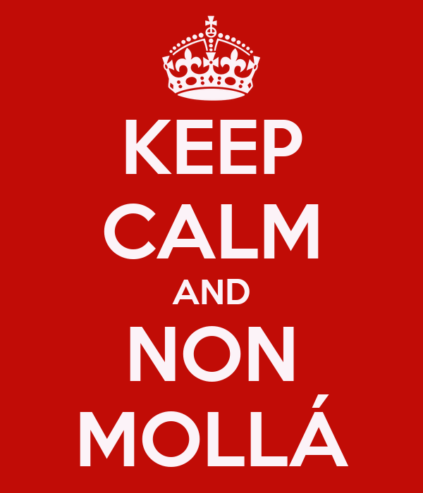KEEP CALM AND NON MOLLÁ