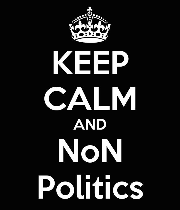 KEEP CALM AND NoN Politics