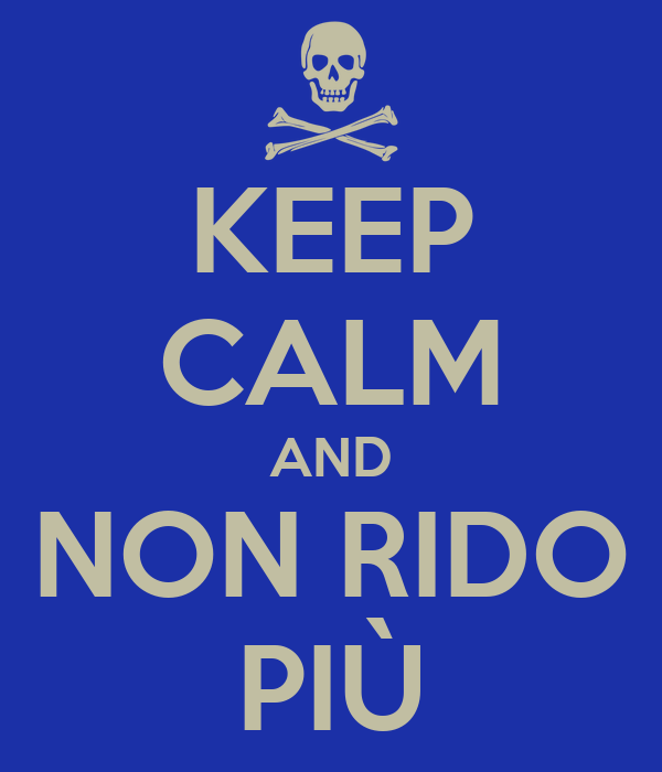 KEEP CALM AND NON RIDO PIÙ