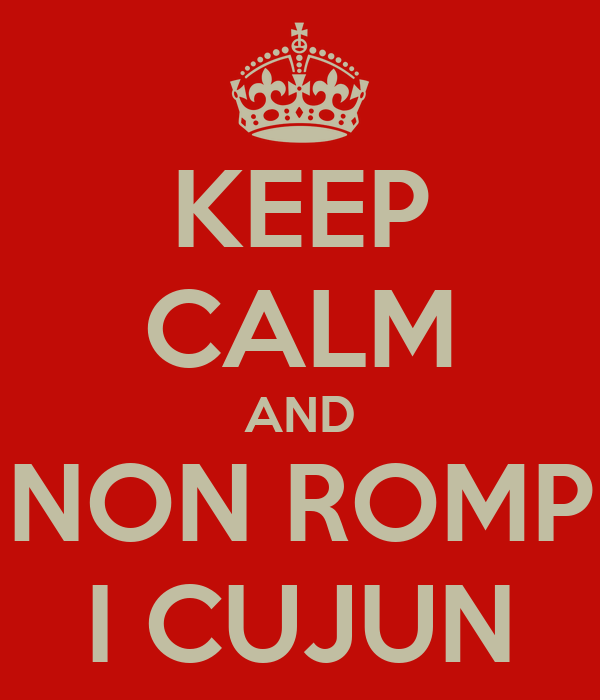 KEEP CALM AND NON ROMP I CUJUN