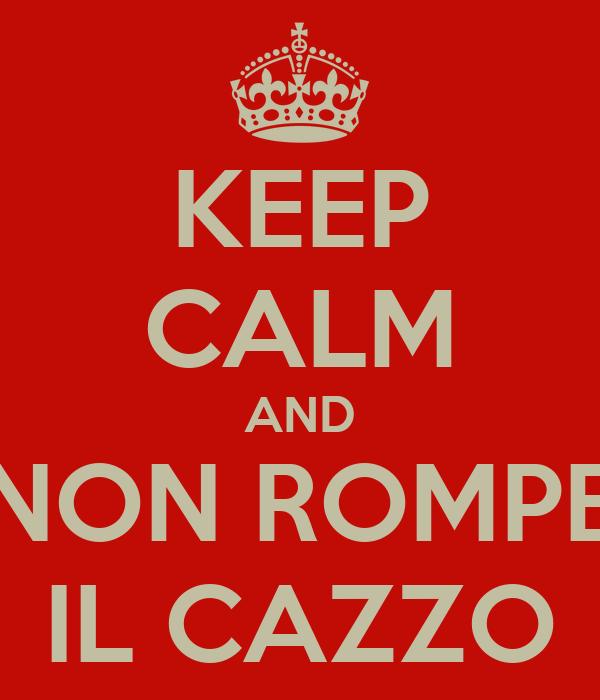 KEEP CALM AND NON ROMPE IL CAZZO