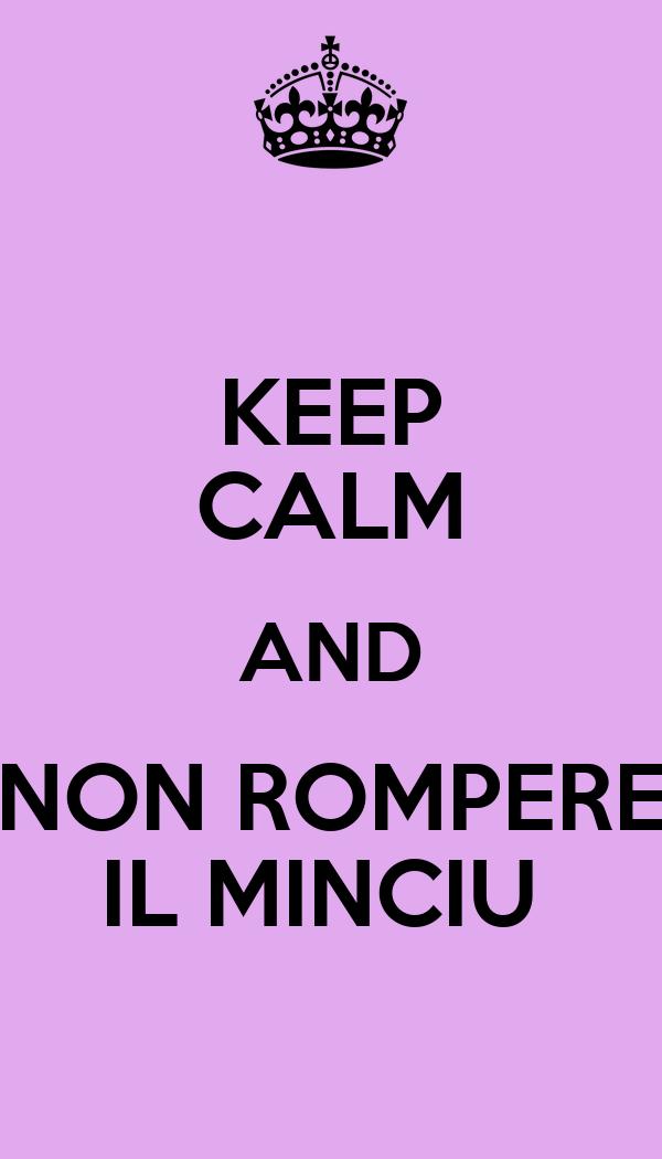 KEEP CALM AND NON ROMPERE IL MINCIU