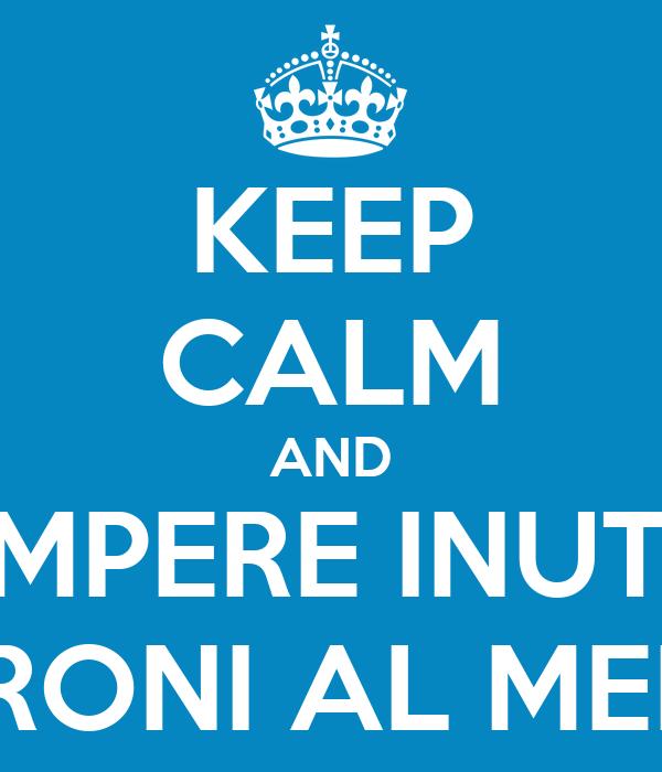 KEEP CALM AND NON ROMPERE INUTILMENTE I MARONI AL MEDICO