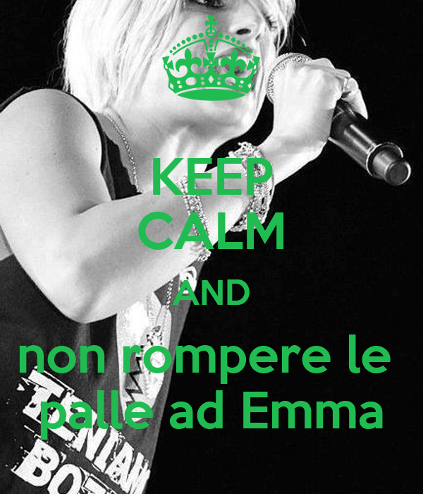 KEEP CALM AND non rompere le  palle ad Emma