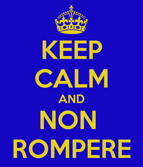 KEEP CALM AND NON  ROMPERE