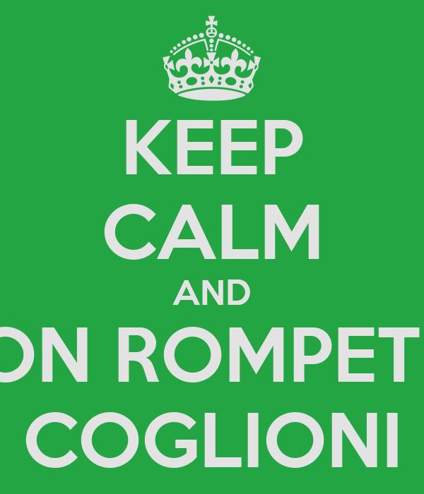 KEEP CALM AND NON ROMPETE I COGLIONI