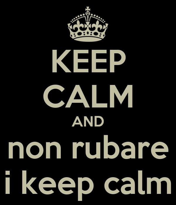 KEEP CALM AND non rubare i keep calm