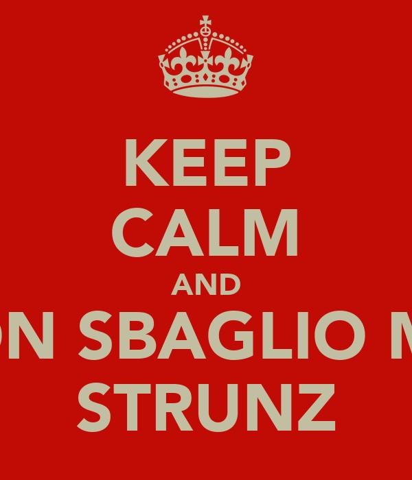 KEEP CALM AND NON SBAGLIO MAI STRUNZ