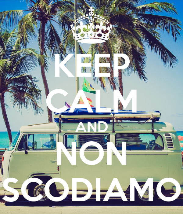KEEP CALM AND NON SCODIAMO