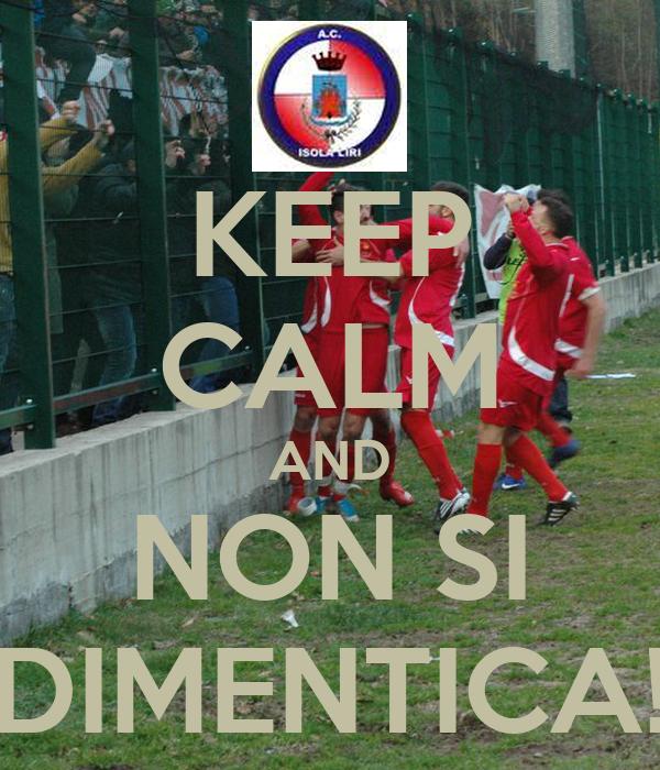 KEEP CALM AND NON SI DIMENTICA!
