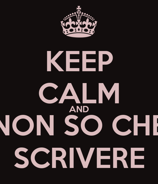 KEEP CALM AND NON SO CHE SCRIVERE