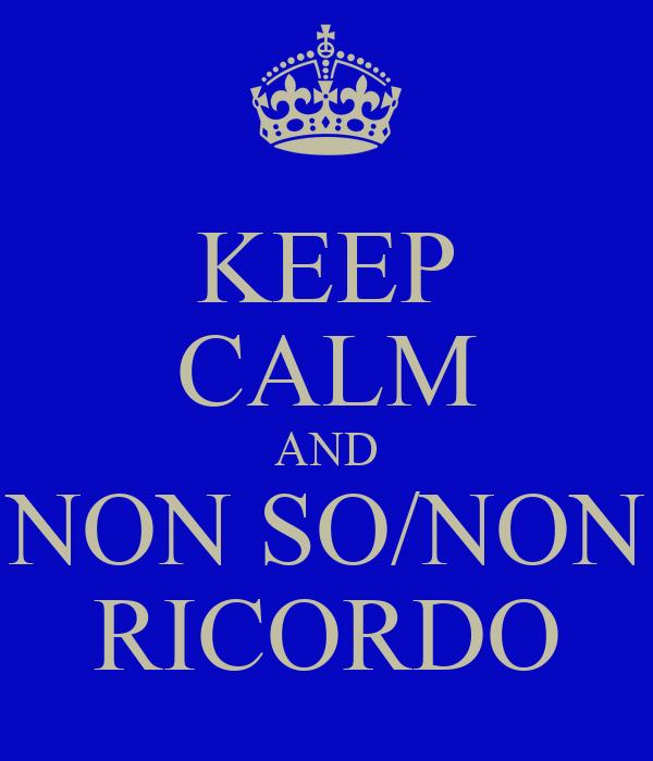 KEEP CALM AND NON SO/NON RICORDO