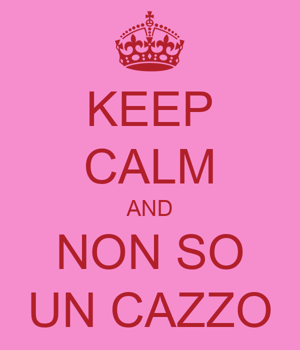 KEEP CALM AND NON SO UN CAZZO
