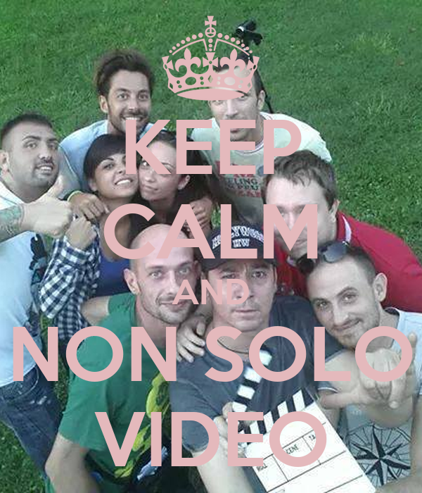 KEEP CALM AND NON SOLO VIDEO