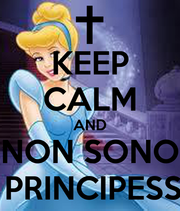 KEEP CALM AND NON SONO UNA PRINCIPESSA xD