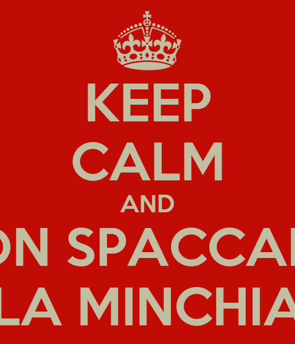 KEEP CALM AND NON SPACCARE  LA MINCHIA