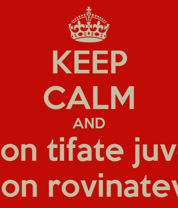 KEEP CALM AND non tifate juve non rovinatevi