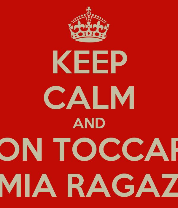 KEEP CALM AND NON TOCCARE LA MIA RAGAZZA!
